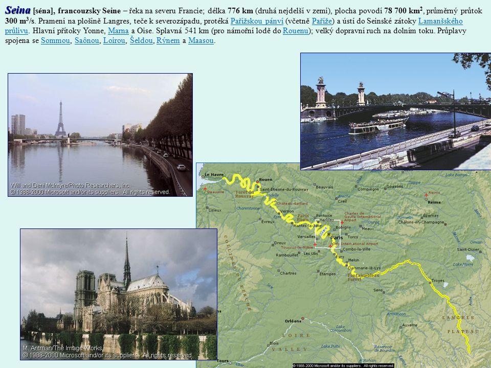 Seina [séna], francouzsky Seine – řeka na severu Francie; délka 776 km (druhá nejdelší v zemi), plocha povodí 78 700 km2, průměrný průtok 300 m3/s.
